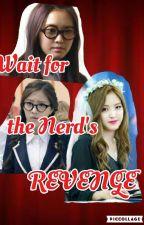 Wait for the Nerd's Revenge (ON-GOING) by Keah_Yra04