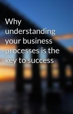 Why understanding your business processes is the key to success by corporatesuccess