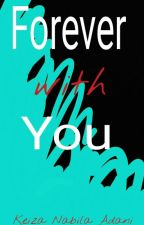 Forever with you  by KeizaNabilaAdani