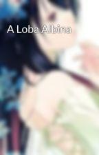 A Loba Albina  by IasminLuce