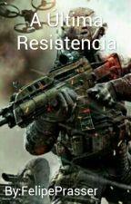A Última Resistencia by FelipePrasser