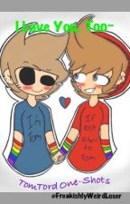 I Love You, Too~ (TomTord One-Shots) by FreakishlyWeirdLoser