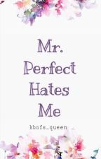 Mr. Perfect Hates Me by kbofs_queen