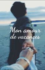 Mon amour de vacances - TOME 1 by ValentineGoueffon