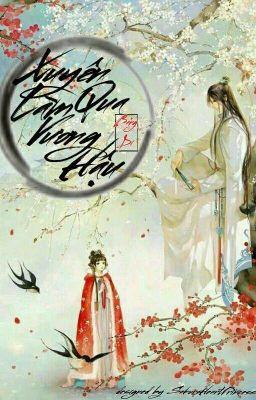 [Ngôn tình, xuyên không] Xuyên Đến Làm Vương Hậu Bình Hoa!
