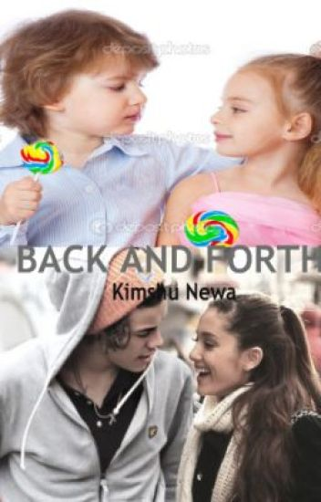 Back And Forth (Harry Styles And Ariana Grande Fan Fiction) EDITING