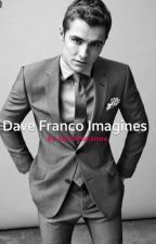 Dave Franco Imagines by HarishaAnne