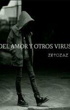 Del Amor Y Otros Virus {PAUSADA} by zetozaz
