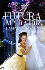 A futura imperatriz by lavsmiranda