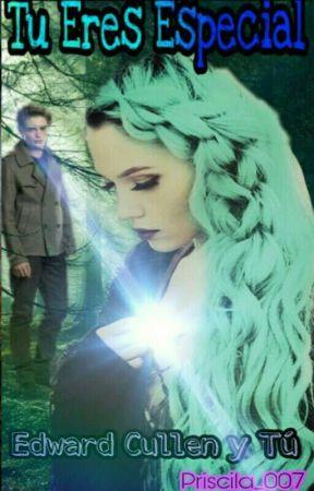 TU ERES ESPECIAL (Edward Cullen y Tu) by Priscila_007