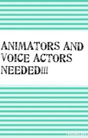 ANIMATORS AND VOICE ACTORS NEEDED! by Stori_Pages
