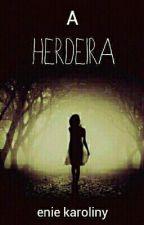 herdeira ( Revisando) by jackelinejoss