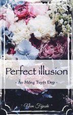 Perfect illusion - Ảo mộng tuyệt đẹp by NomFujoshi