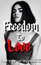 Freedom to Love  by horrorprincess22