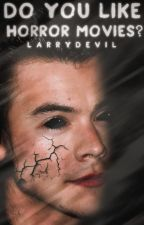 Do you like horror movies? l.s by larrydevil