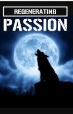 Regenerating Passion  by xxxyzz0