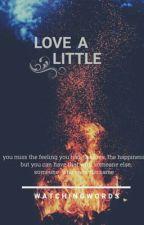 Love a little  by watchingwords