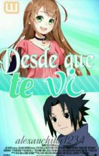 desde que te vi (Sasuke Y Tu) by alexauchiha1234
