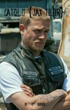 Catch 22 {Jax Teller} by C_Brienza