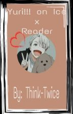 Yuri!!! on Ice x Reader (TAKING REQUEST) by Think-Twice