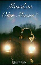 Masal'ım Olur Musun? by HilRaby