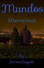 Mundos Alternativos by ArranaEvigade