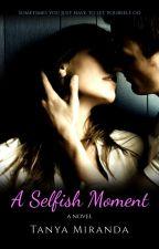 A Selfish Moment by tanyamiranda