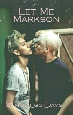 Let me // Markson by miss_i_got_jams