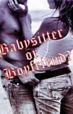 Babysitter or Boyfriend? by xxPurple_Musicxx