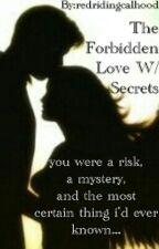 The Forbidden Love W/ Secrets by redridingcalhood