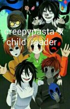 creepypasta x child reader by _wolfien_
