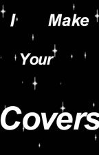 I Make Your Covers! by Not-So-Popular