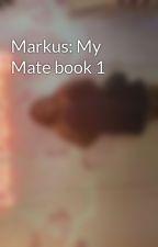 Markus: My Mate book 1 by Matkins26