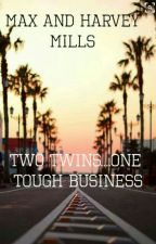 Max and Harvey Mills. Two twins.. one tough business by AriannaHeart103