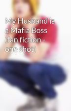 My Husband is a Mafia Boss (fan fiction - one shot) by ones_who_cares
