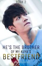 He's the Brother of My Kuya's Bestfriend (Book 2 Of MKB) (Boyxboy) by Iamjaelopez
