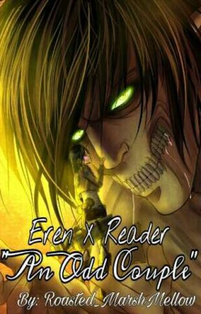 Eren X Reader (An Odd Couple) by Roasted_MarshMellow