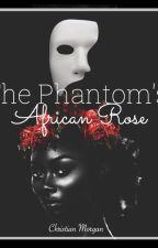 The Phantom's  African Rose by ChristinaMorgan7
