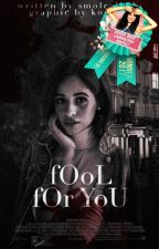 fOoL fOr YoU ➵ Camila/You by smolcabello