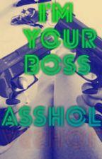 I'm Your Boss, Asshole (Abgeschlossen) by princes0987654