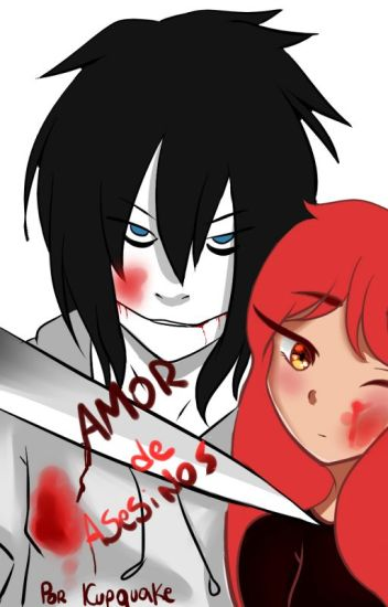 Amor de asesinos (jeff the killer & Tú) [Completado] [EDITANDO]