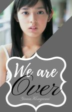 We're Over (A short Fanfic) by YunaKougami