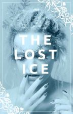The Lost Ice ♛ by Loveordie0000