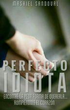 Perfecto Idiota  by Mashi_Sandoval