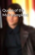 Queen of the Mob (complete) by TeresaSullivan427