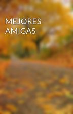 MEJORES AMIGAS by girafa555