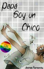 Papá, soy un chico. by boy_of_sad_smiles
