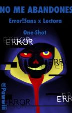 No me abandones. [Error!Sans x Lectora] ||One-Shot|| by Pawwiii
