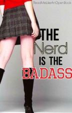 The Nerd Is The Badass by ReadMeLikeAnOpenBook