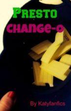 Presto Change-o-Written by KatyDid by BLTS2004
